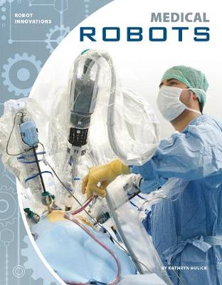 Medical Robots by Kathryn Hulick