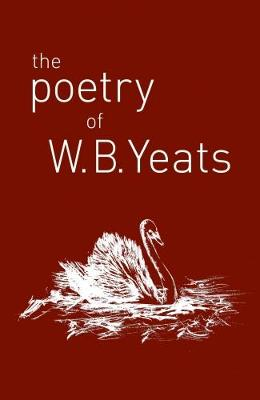 The Poetry of W. B. Yeats by W. B. Yeats