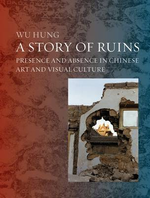 Ruins in Chinese Art and Visual Culture by Wu Hung