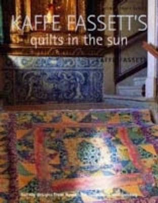 Kaffe Fassett's Quilts in the Sun: Twenty Designs from Rowan, for Patchwork and Quilting by Kaffe Fassett