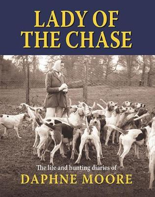 Lady of the Chase: The Life and Hunting Diaries of Daphne Moore by Alastair Jackson