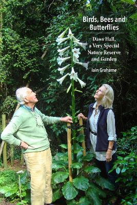 Birds, Bees and Butterflies: Daws Hall, a Very Special Nature Reserve and Garden by Iain Grahame
