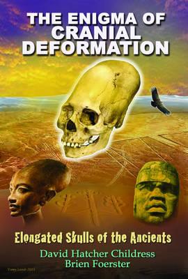 Enigma of Cranial Deformation by David Hatcher Childress