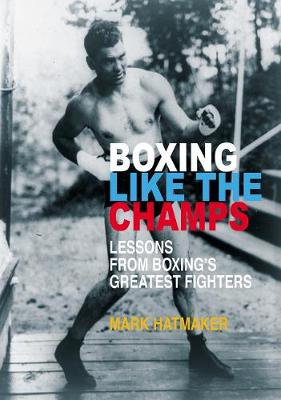Boxing Like the Champs by Mark Hatmaker