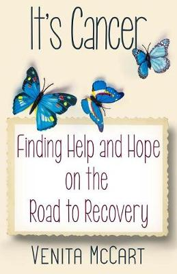 """it's Cancer"": Finding Help and Hope on the Road to Recovery by Venita McCart"