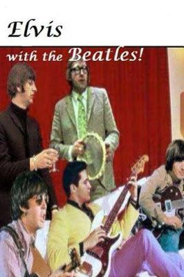 Elvis with the Beatles! by S. Moore