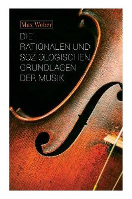 Die rationalen und soziologischen Grundlagen der Musik by Max Weber