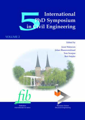 5th International PhD Symposium in Civil Engineering, Two Volume Set: Proceedings of the 5th International PhD Symposium by J. Blaauwendraad