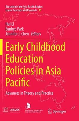 Early Childhood Education Policies in Asia Pacific: Advances in Theory and Practice by Hui Li