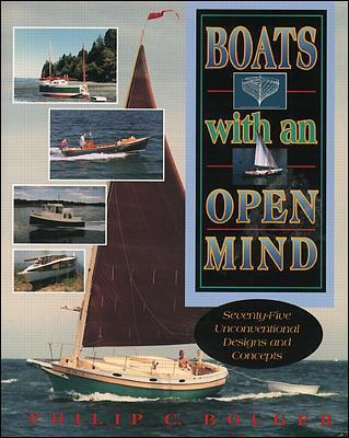 Boats with an Open Mind: Seventy-Five Unconventional Designs and Concepts by Philip C. Bolger