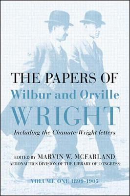 The Papers of Wilbur and Orville Wright, Including the Chanute-Wright Papers  v.1 & 2 by Marvin W. McFarland