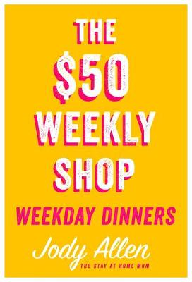 The $50 Weekly Shop Weekday Dinners by Ross Calman
