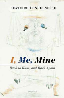 I, Me, Mine by Beatrice Longuenesse