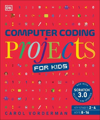 Computer Coding Projects for Kids: A unique step-by-step visual guide, from binary code to building games by Carol Vorderman