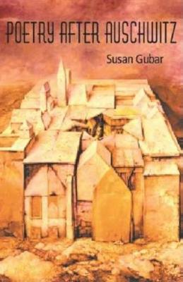 Poetry After Auschwitz by Susan Kamholtz Gubar