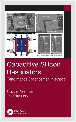 Capacitive Silicon Resonators: Performance Enhancement Methods by Nguyen Van Toan
