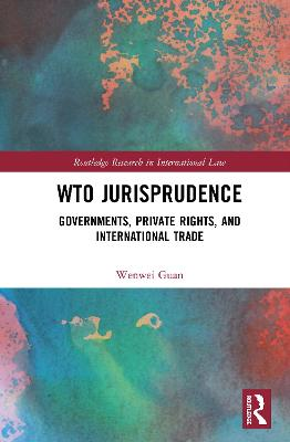 WTO Jurisprudence: Governments, Private Rights, and International Trade book