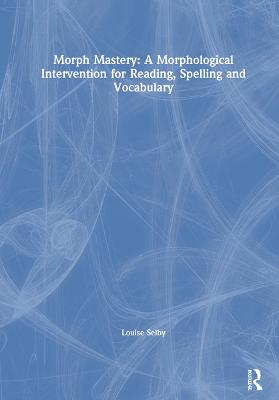Morph Mastery: A Morphological Intervention for Reading, Spelling and Vocabulary book