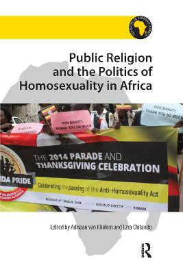 Public Religion and the Politics of Homosexuality in Africa by Adriaan van Klinken