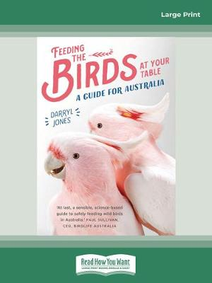 Feeding the Birds at Your Table: A guide for Australia by Darryl Jones