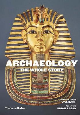 Archaeology: The Whole Story by Paul Bahn