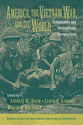 America, the Vietnam War, and the World by Andreas W. Daum