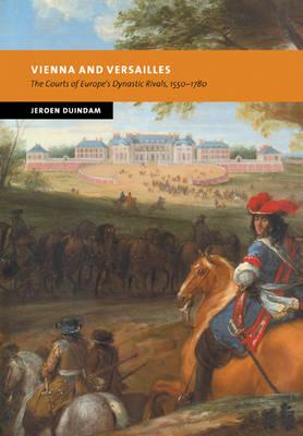 Vienna and Versailles by Jeroen Duindam