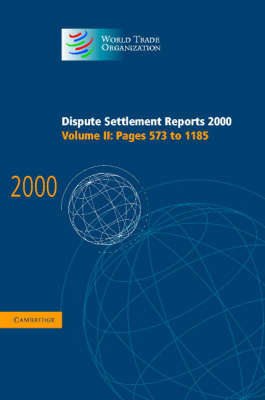 Dispute Settlement Reports 2000: Volume 2, Pages 573-1185 by World Trade Organization