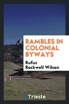 Rambles in Colonial Byways by Rufus Rockwell Wilson