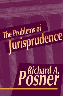 The Problems of Jurisprudence by Richard A. Posner