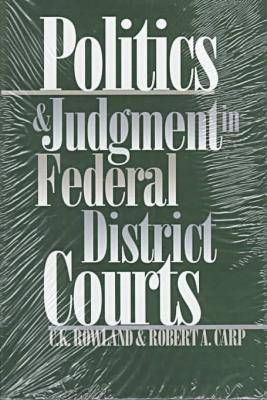 Politics and Judgment in Federal District Courts by Robert A. Carp