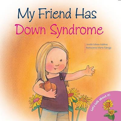 My Friend Has Down Syndrome by Jennifer Moore-Mallinos