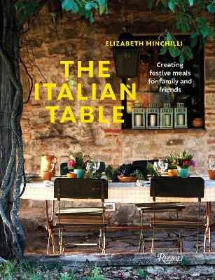 The Italian Table: Creating festive meals for family and friends by Elizabeth Minchilli