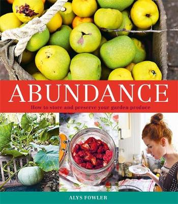 Abundance: How to Store and Preserve Your Garden Produce by Alys Fowler