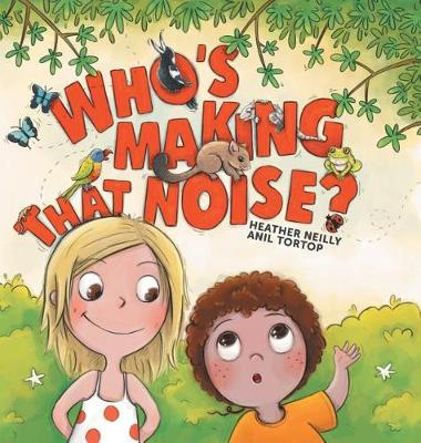 Who's Making That Noise? by Heather Neilly