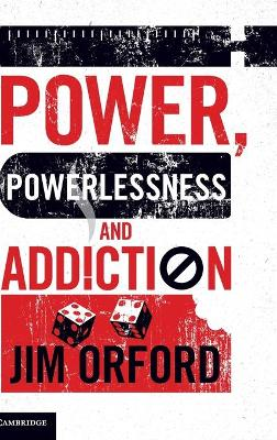 Power, Powerlessness and Addiction by Jim Orford