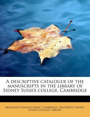 A Descriptive Catalogue of the Manuscripts in the Library of Sidney Sussex College, Cambridge by Montague Rhodes James