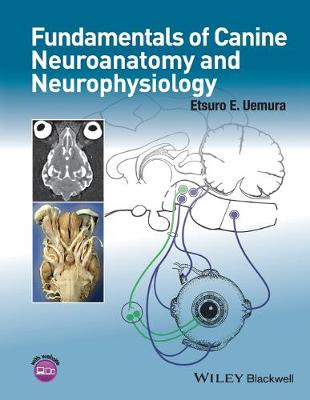 Fundamentals of Canine Neuroanatomy and Neurophysiology by Etsuro E. Uemura