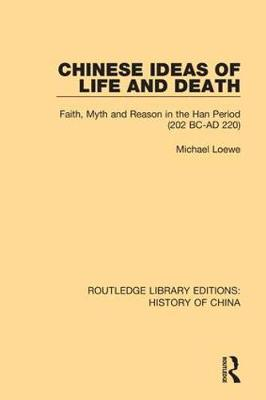Chinese Ideas of Life and Death: Faith, Myth and Reason in the Han Period (202 BC-AD 220) by Michael Loewe