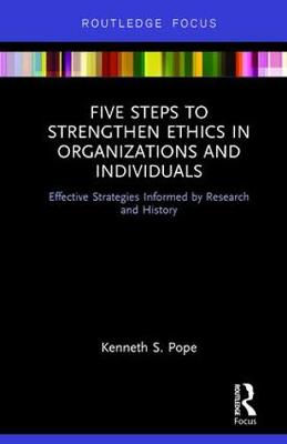 Five Steps to Strengthen Ethics in Organizations and Individuals by Kenneth S. Pope