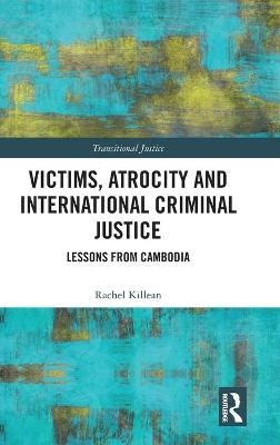 Victims, Atrocity and International Criminal Justice by Rachel Killean