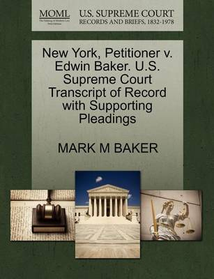 New York, Petitioner V. Edwin Baker. U.S. Supreme Court Transcript of Record with Supporting Pleadings by Mark M Baker