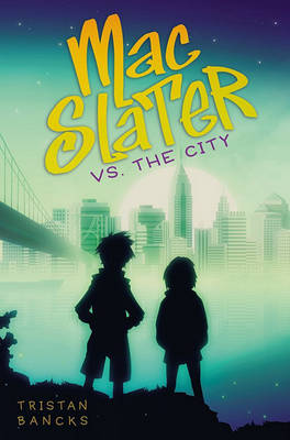 Mac Slater vs. the City by Tristan Bancks