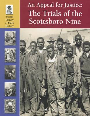 An Appeal for Justice: The Trials of the Scottsboro Nine by John F Wukovits