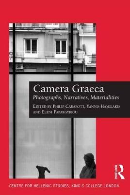 Camera Graeca: Photographs, Narratives, Materialities by Philip Carabott