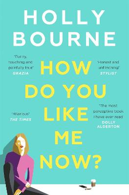 How Do You Like Me Now?: the hilarious and searingly honest novel everyone is talking about by Holly Bourne
