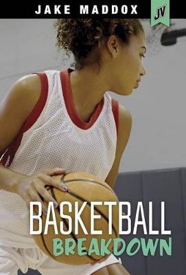 Basketball Breakdown by Jake Maddox