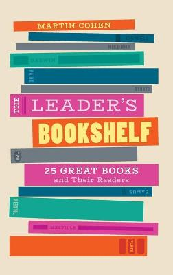 The Leader's Bookshelf: 25 Great Books and Their Readers by Martin Cohen