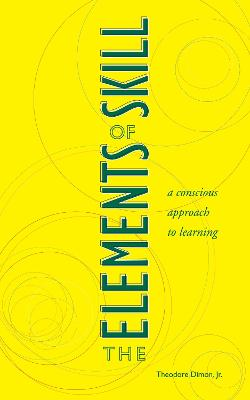 Elements Of Skill by Theodore Dimon