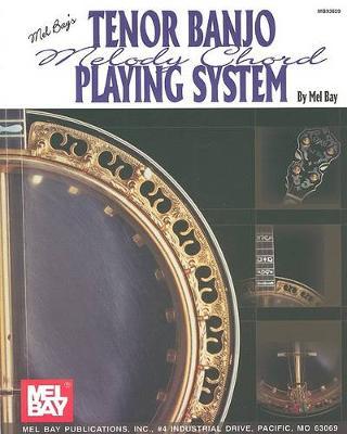 Mel Bay's Tenor Banjo Melody Chord Playing System by Mel Bay Publications Inc